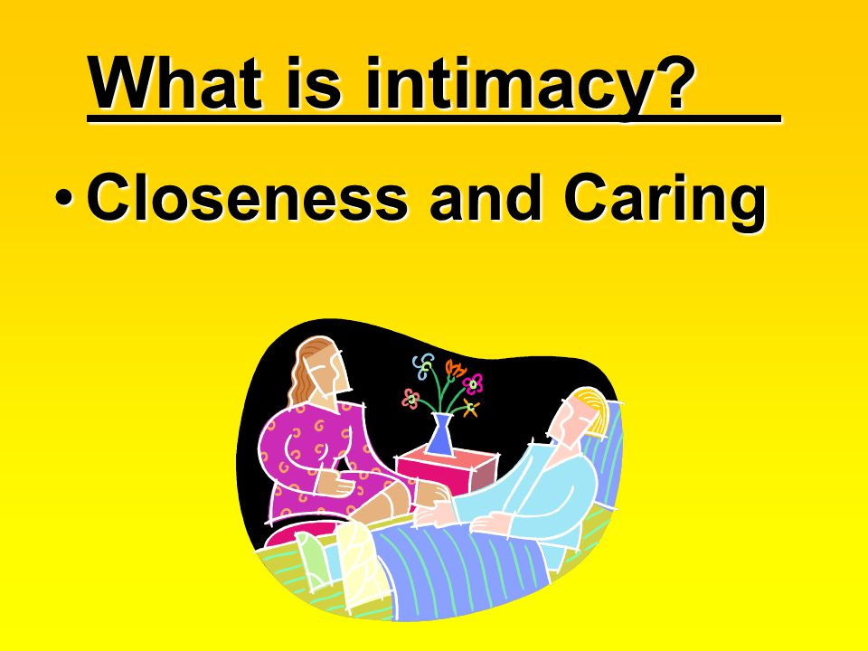 What is intimacy? Closeness and CaringCloseness and Caring