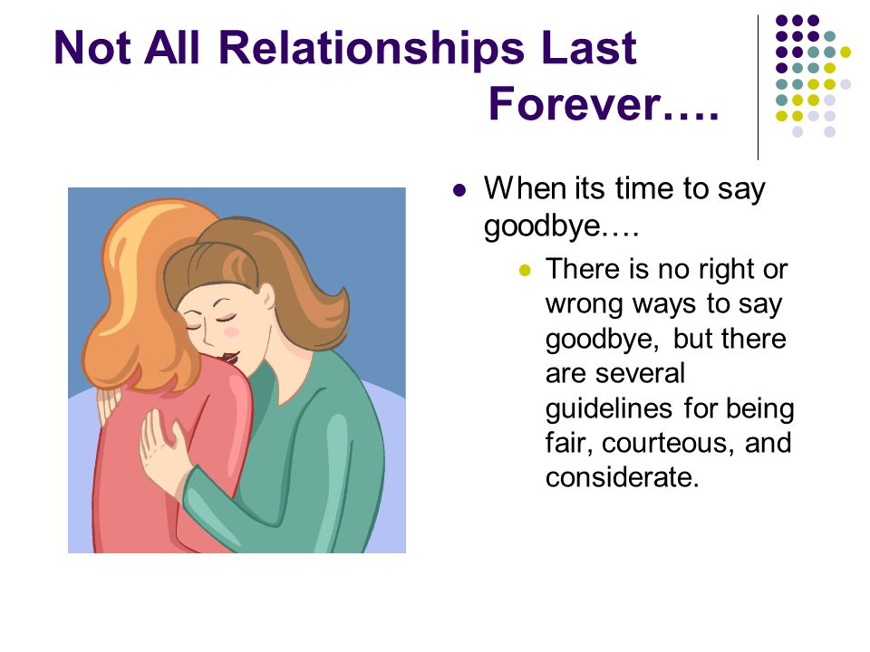 Not All Relationships Last Forever…. When its time to say goodbye….