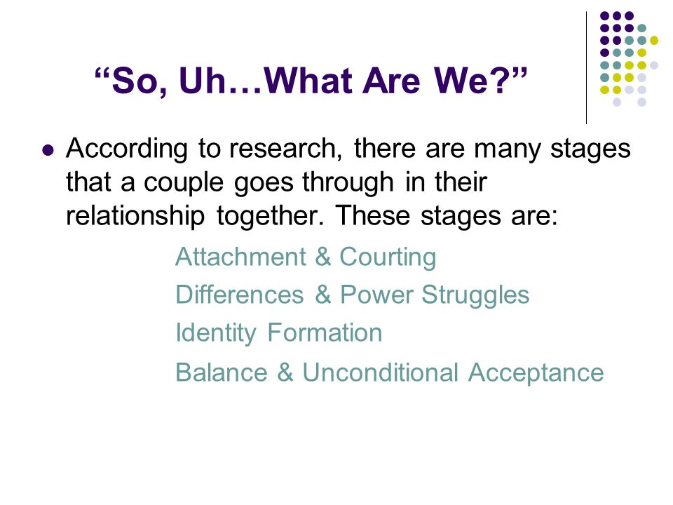 So, Uh…What Are We? According to research, there are many stages that a couple goes through in their relationship together.