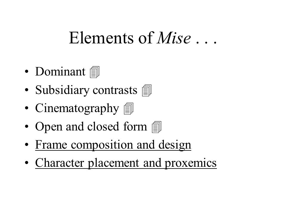 Elements of Mise... Dominant  Subsidiary contrasts  Cinematography  Open and closed form  Frame composition and design Character placement and pro