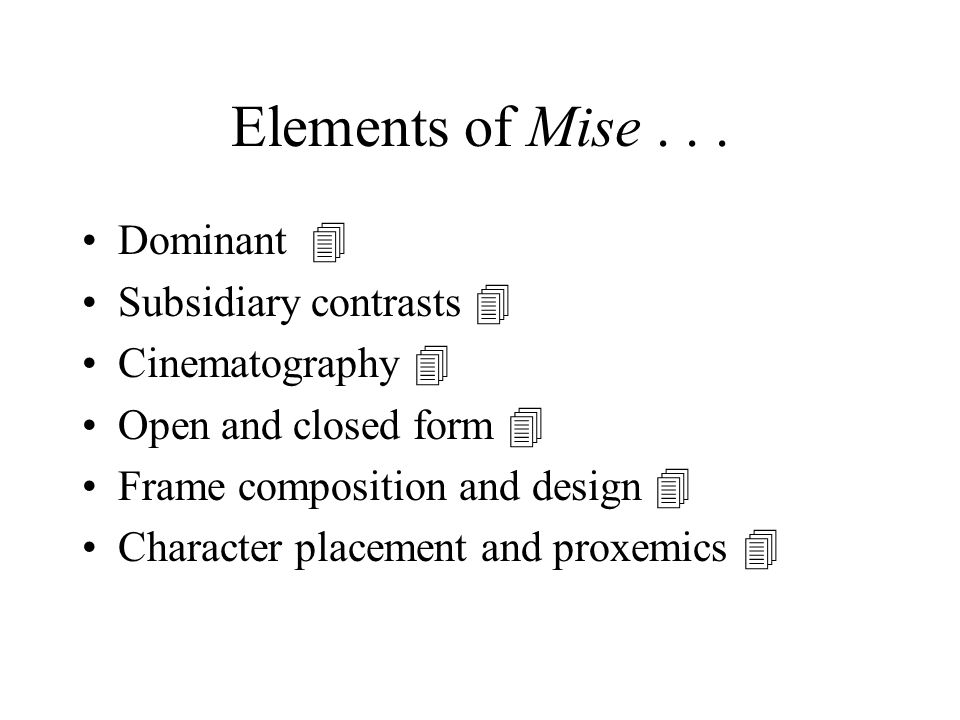 Elements of Mise... Dominant  Subsidiary contrasts  Cinematography  Open and closed form  Frame composition and design  Character placement and p