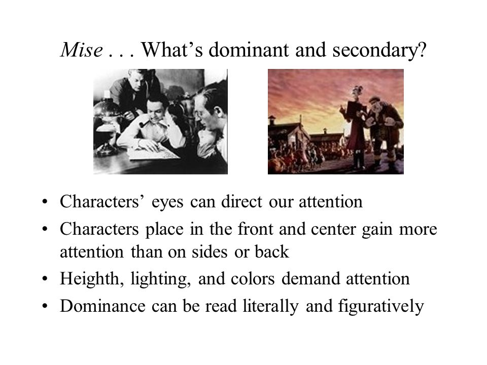 Mise... What's dominant and secondary? Characters' eyes can direct our attention Characters place in the front and center gain more attention than on
