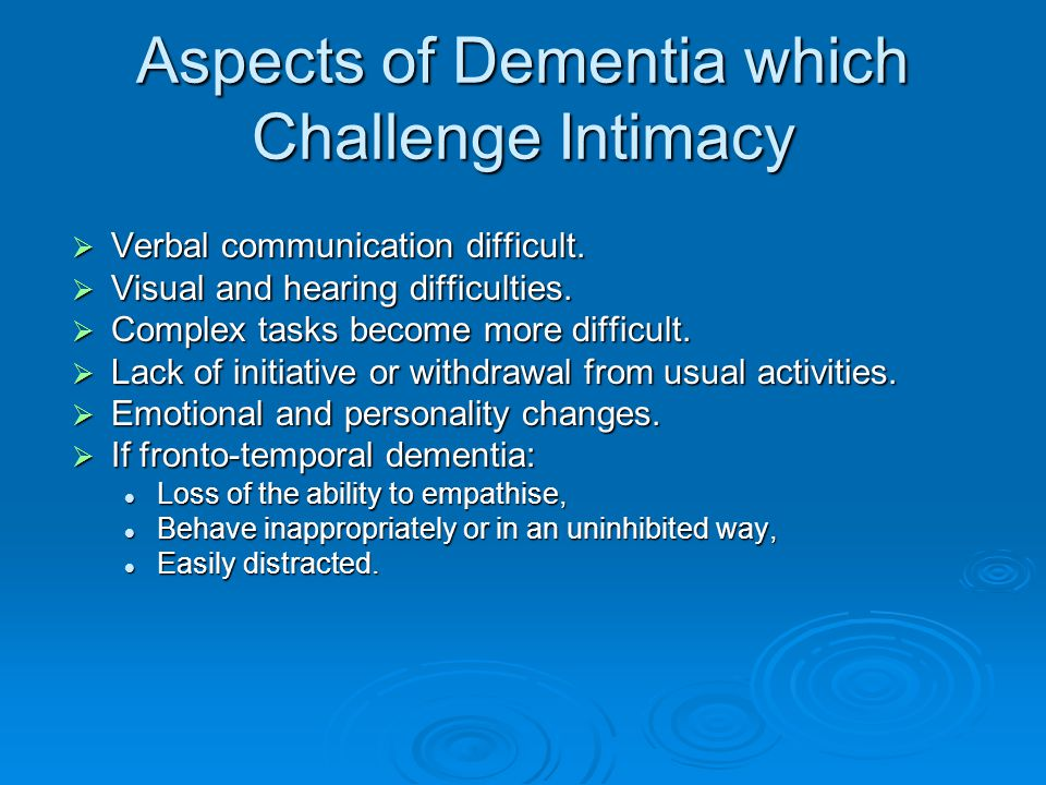 Aspects of Dementia which Challenge Intimacy  Verbal communication difficult.