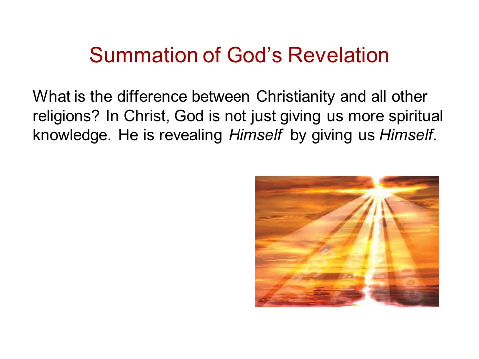 Summation of God's Revelation What is the difference between Christianity and all other religions.