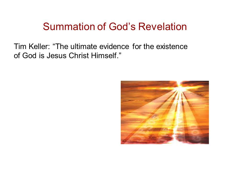 Summation of God's Revelation Tim Keller: The ultimate evidence for the existence of God is Jesus Christ Himself.