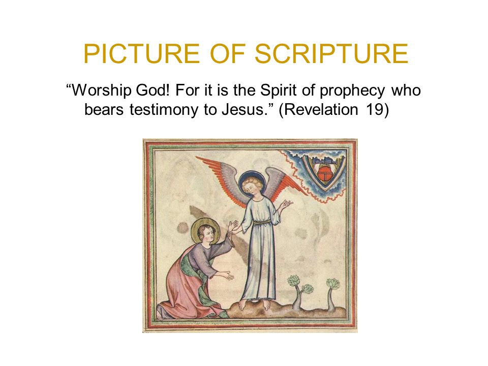 Worship God! For it is the Spirit of prophecy who bears testimony to Jesus. (Revelation 19)