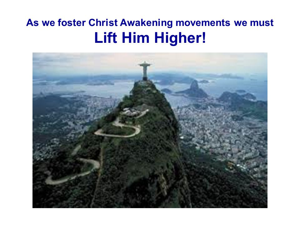 As we foster Christ Awakening movements we must Lift Him Higher!