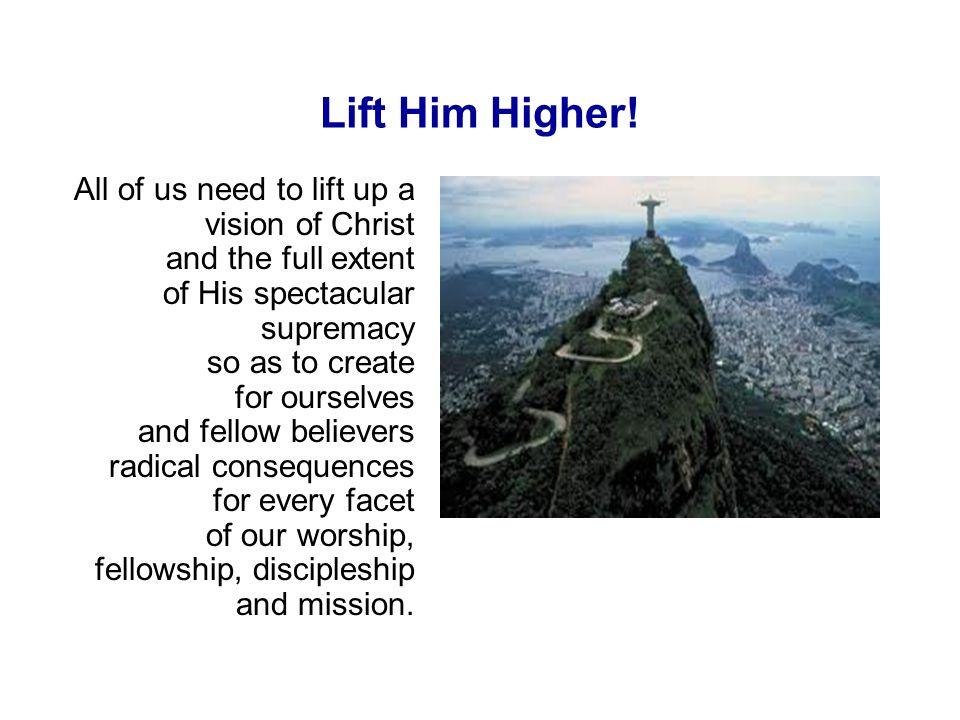 Lift Him Higher.