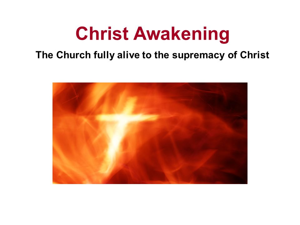 Christ Awakening The Church fully alive to the supremacy of Christ