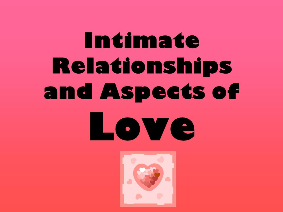 Intimate Relationships and Aspects of Love