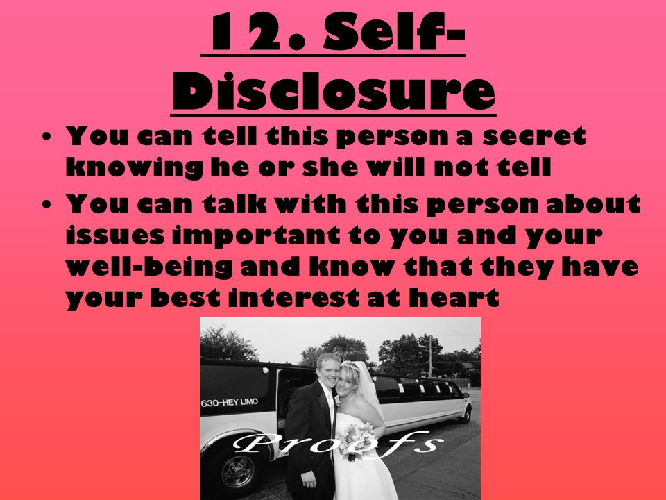 12. Self- Disclosure You can tell this person a secret knowing he or she will not tell You can talk with this person about issues important to you and