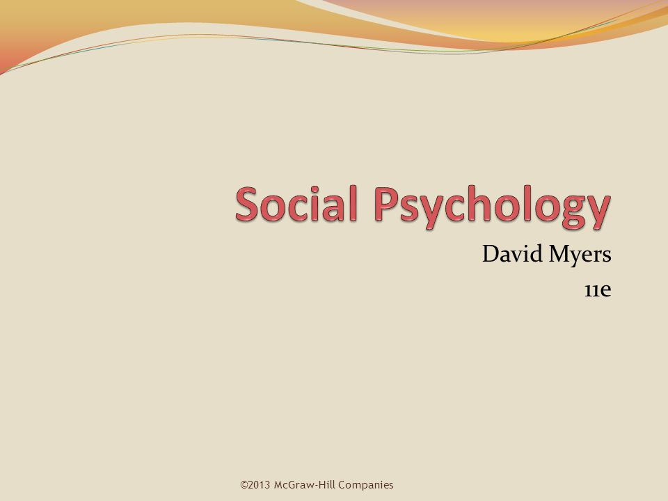 David Myers 11e ©2013 McGraw-Hill Companies