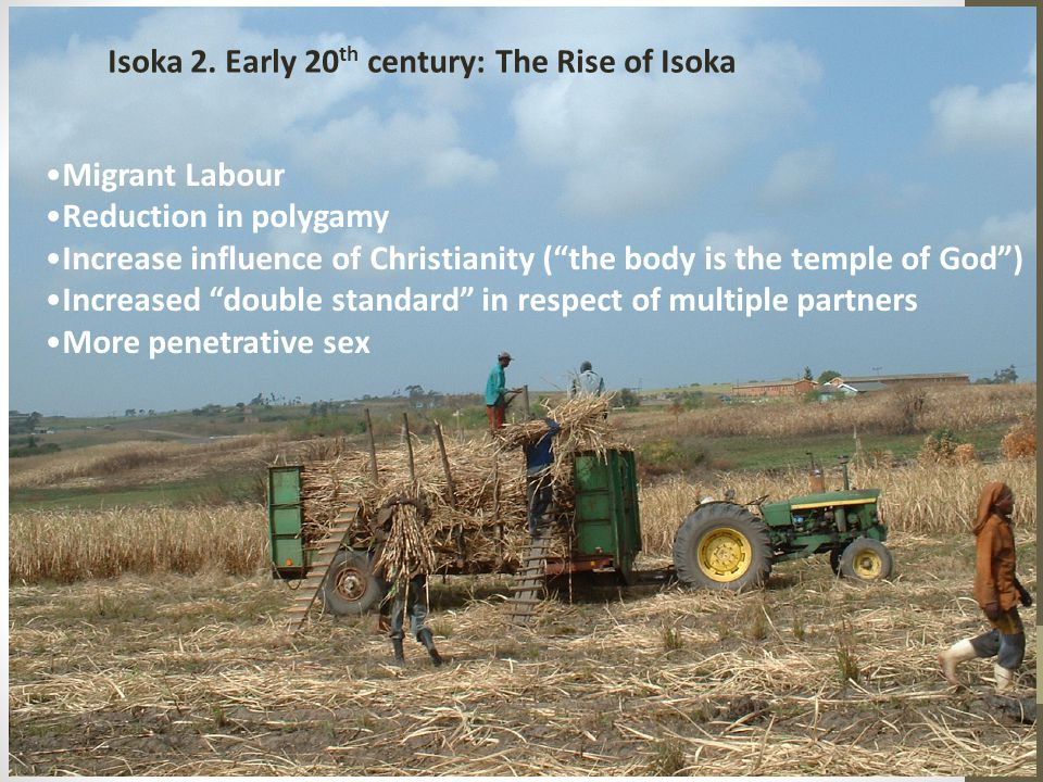 "Isoka 2. Early 20 th century: The Rise of Isoka Migrant Labour Reduction in polygamy Increase influence of Christianity (""the body is the temple of Go"
