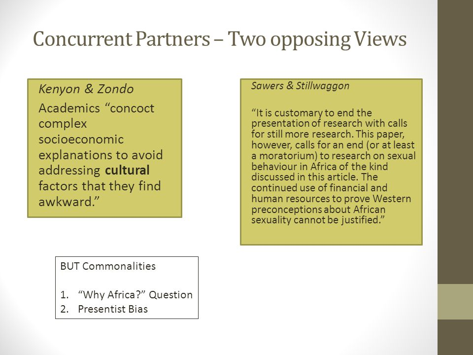 Concurrent Partners – Two opposing Views Kenyon & Zondo Academics concoct complex socioeconomic explanations to avoid addressing cultural factors that they find awkward. Sawers & Stillwaggon It is customary to end the presentation of research with calls for still more research.