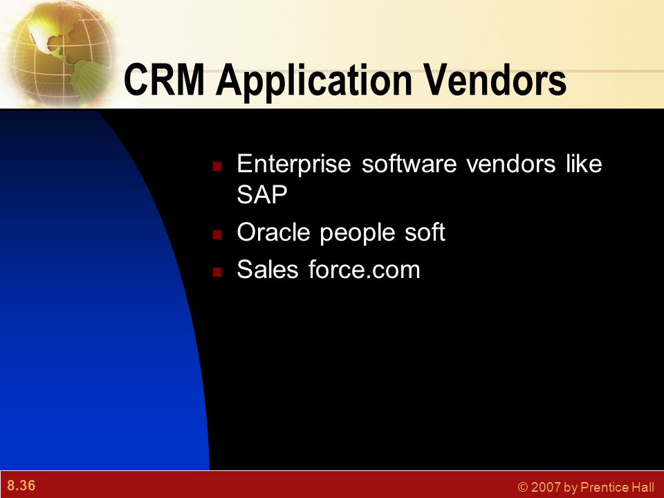 8.36 © 2007 by Prentice Hall CRM Application Vendors Enterprise software vendors like SAP Oracle people soft Sales force.com