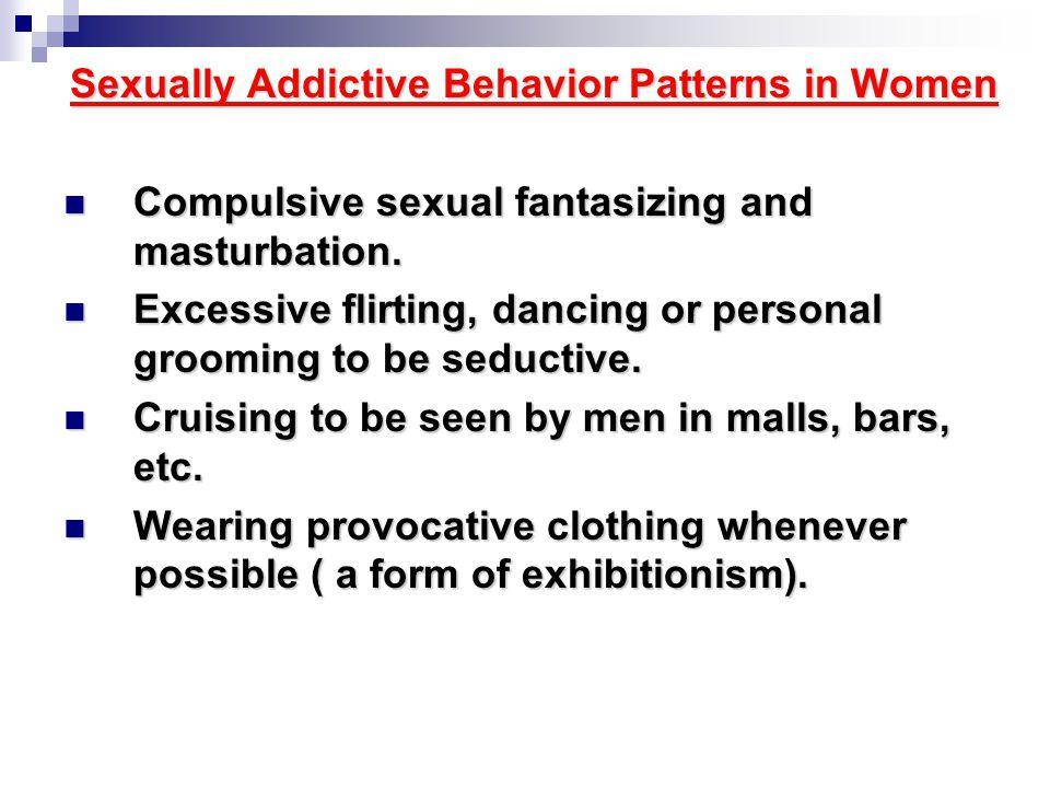 Sexually Addictive Behavior Patterns in Women Compulsive sexual fantasizing and masturbation. Compulsive sexual fantasizing and masturbation. Excessiv