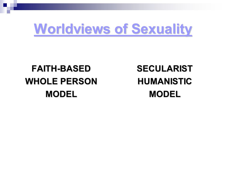 Worldviews of Sexuality FAITH-BASED WHOLE PERSON MODELSECULARISTHUMANISTICMODEL