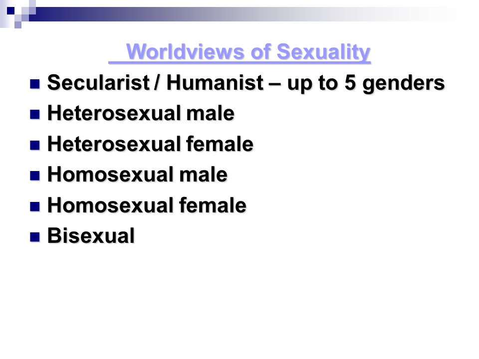 Worldviews of Sexuality Secularist / Humanist – up to 5 genders Secularist / Humanist – up to 5 genders Heterosexual male Heterosexual male Heterosexu