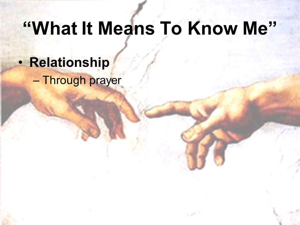 """What It Means To Know Me"" Relationship –Through prayer"