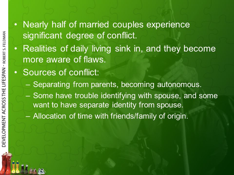 Nearly half of married couples experience significant degree of conflict. Realities of daily living sink in, and they become more aware of flaws. Sour