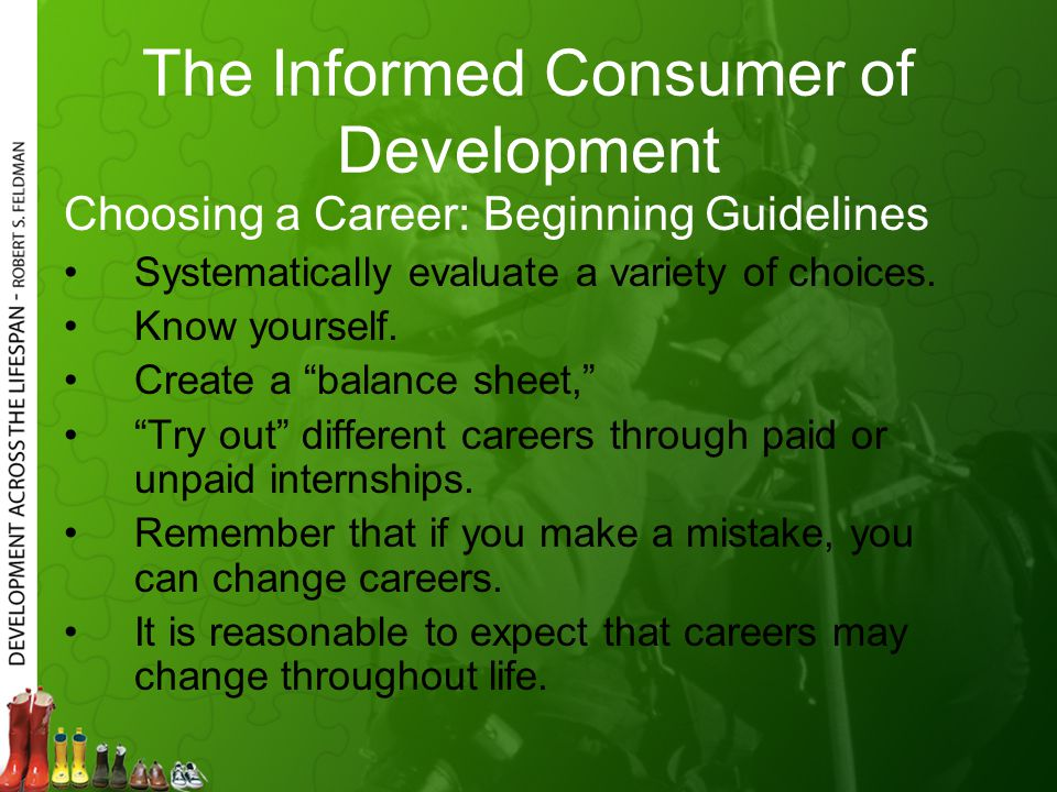 The Informed Consumer of Development Choosing a Career: Beginning Guidelines Systematically evaluate a variety of choices.