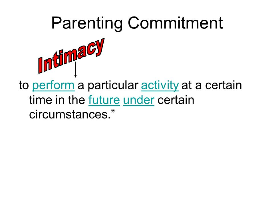 "Parenting Commitment to perform a particular activity at a certain time in the future under certain circumstances.""performactivityfutureunder"