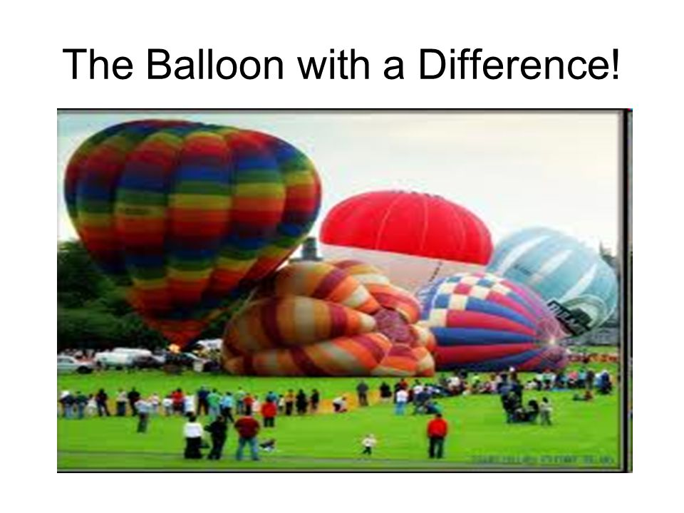 The Balloon with a Difference!