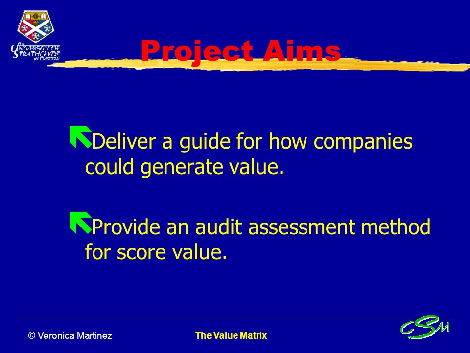 © Veronica Martinez The Value Matrix Project Aims ë Deliver a guide for how companies could generate value.