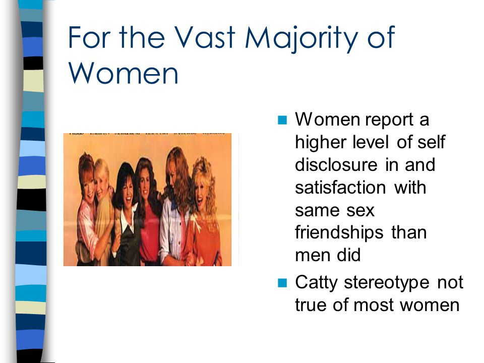 Fern Johnson (1992) suggests that female-female friendship has been an underresearched area because of stereotypes that women and too competitive, catty, and jealous to have meaningful relationships