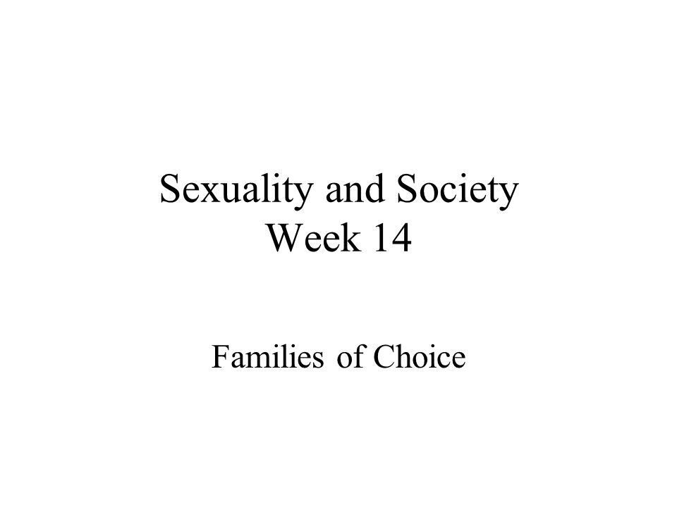 Sexuality and Society Week 14 Families of Choice
