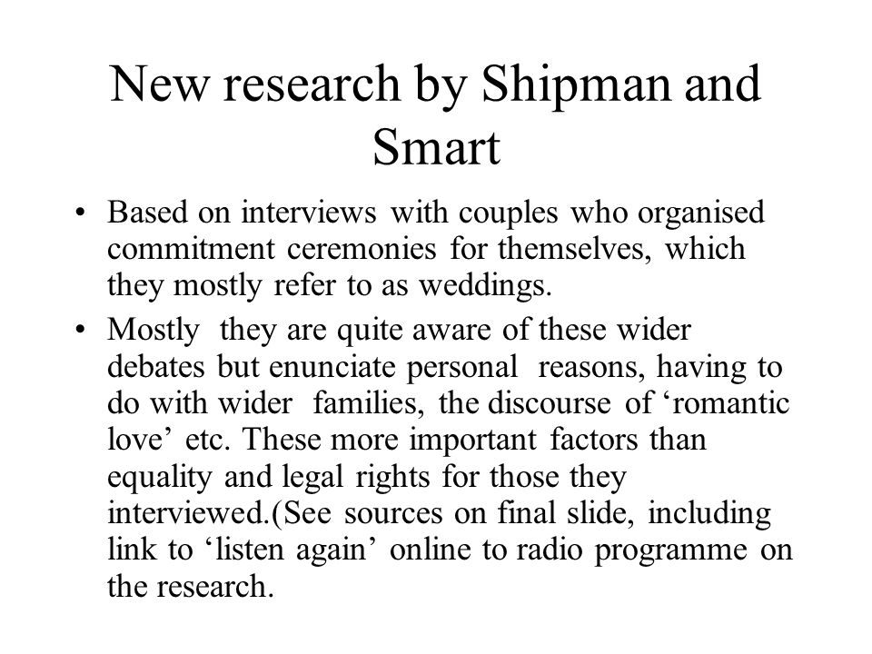New research by Shipman and Smart Based on interviews with couples who organised commitment ceremonies for themselves, which they mostly refer to as weddings.