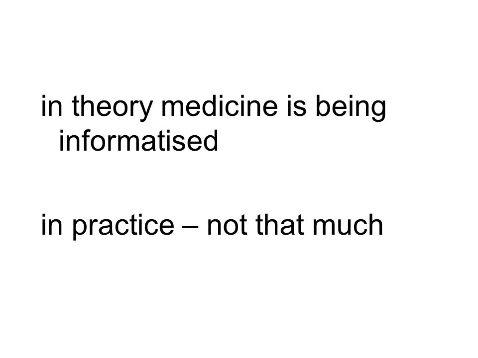 in theory medicine is being informatised in practice – not that much