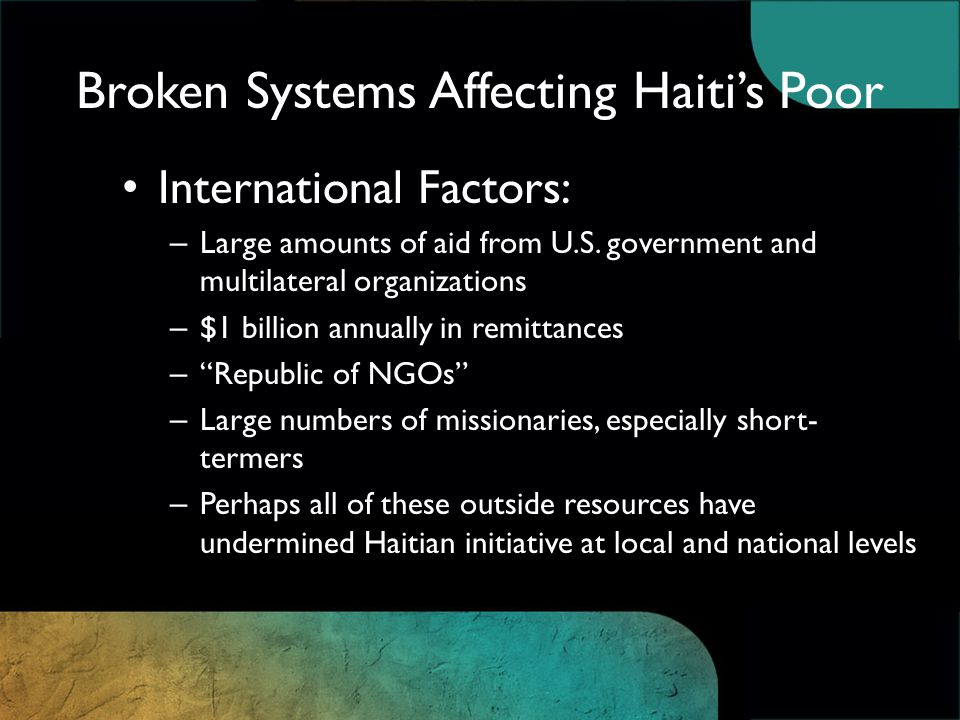 Broken Systems Affecting Haiti's Poor International Factors: – Large amounts of aid from U.S.