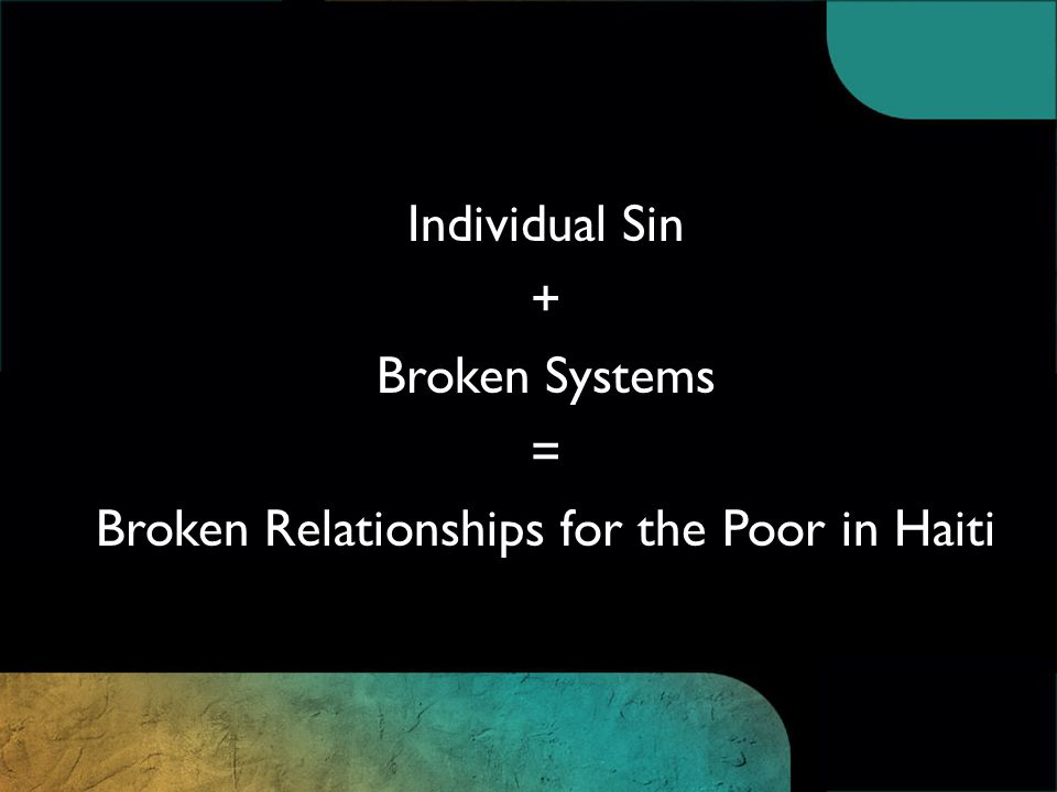 Individual Sin + Broken Systems = Broken Relationships for the Poor in Haiti