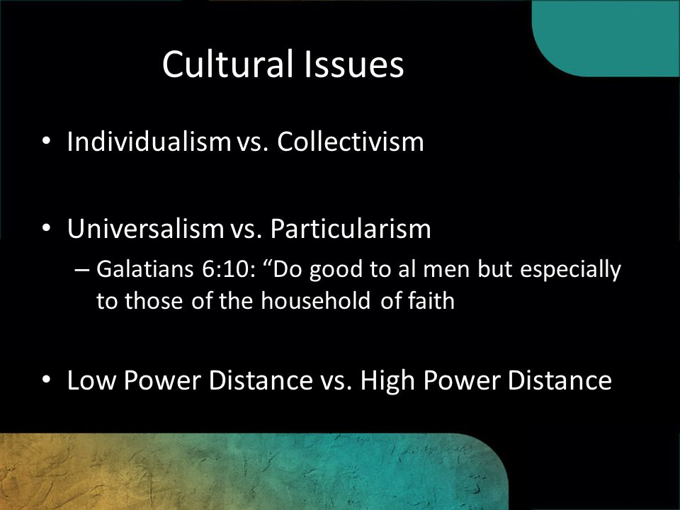 Cultural Issues Individualism vs. Collectivism Universalism vs.