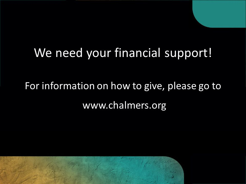 We need your financial support! For information on how to give, please go to www.chalmers.org
