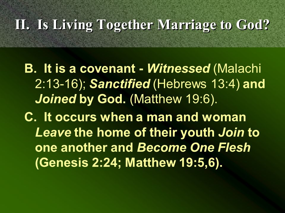 B. It is a covenant - Witnessed (Malachi 2:13-16); Sanctified (Hebrews 13:4) and Joined by God.