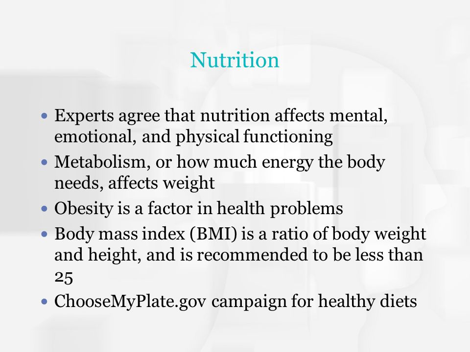 Nutrition Experts agree that nutrition affects mental, emotional, and physical functioning Metabolism, or how much energy the body needs, affects weig