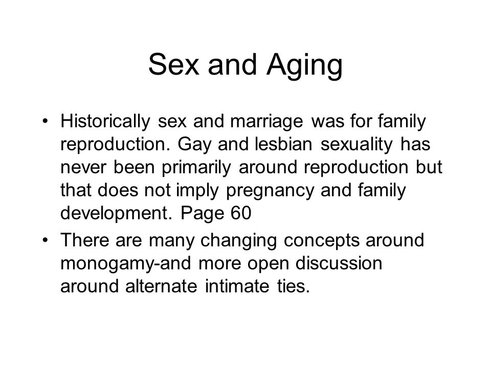 Sex and Aging Historically sex and marriage was for family reproduction.