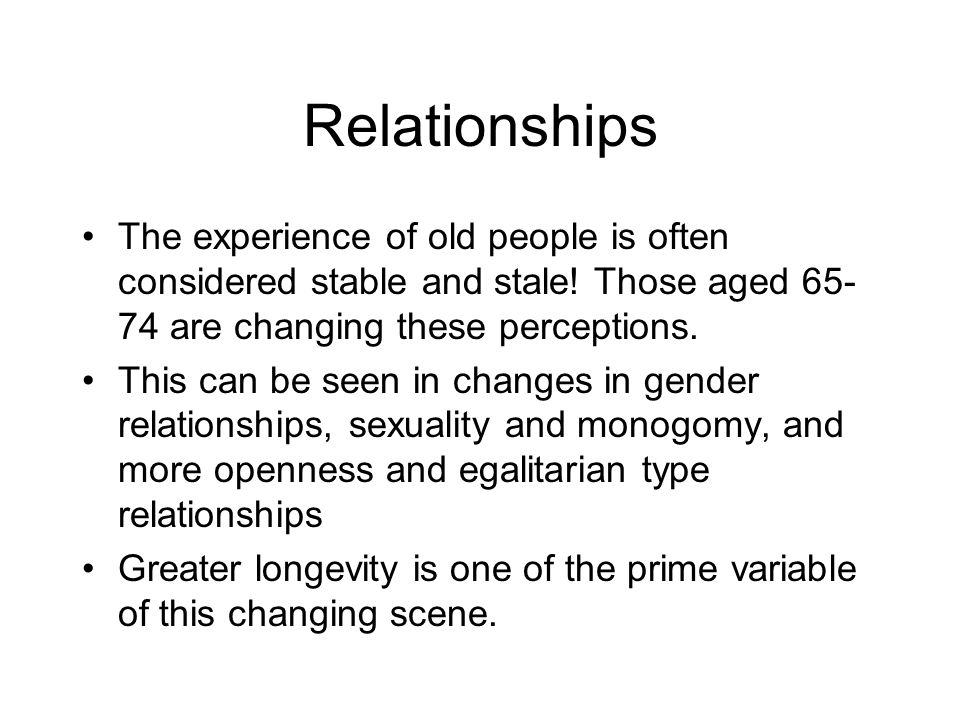 Relationships The experience of old people is often considered stable and stale.