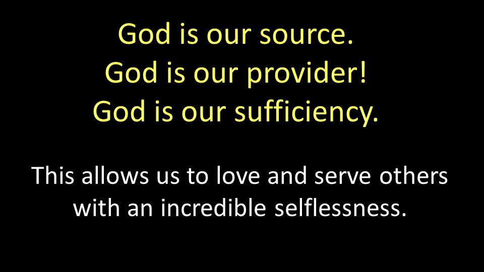 God is our source. God is our provider. God is our sufficiency.