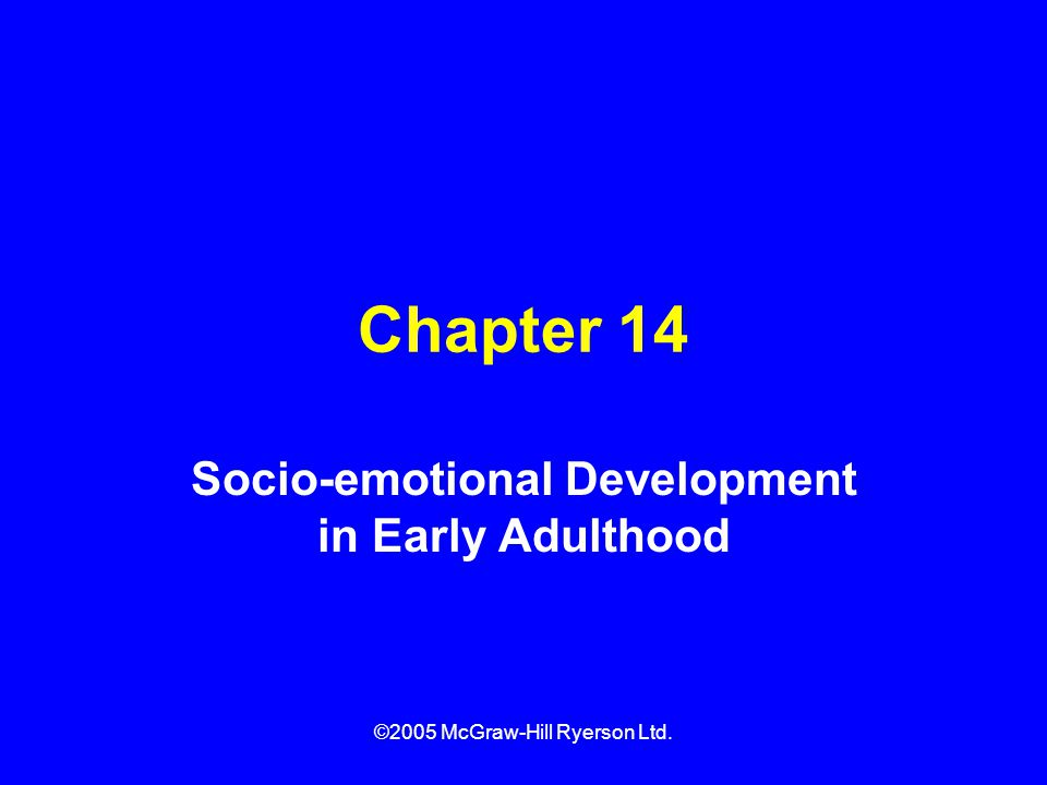 ©2005 McGraw-Hill Ryerson Ltd. Chapter 14 Socio-emotional Development in Early Adulthood