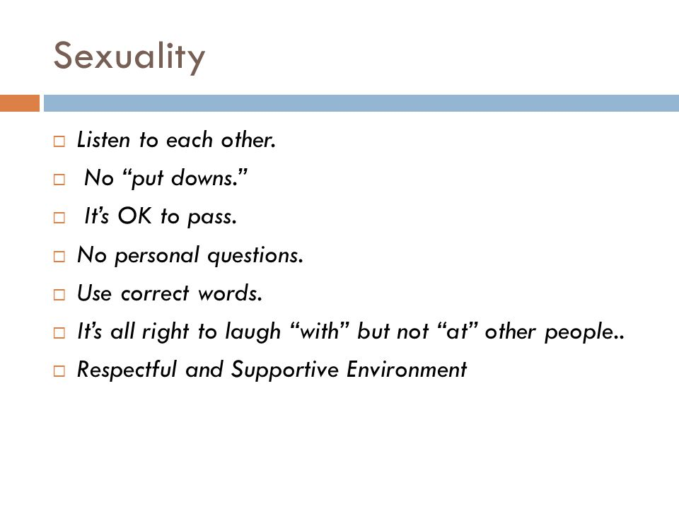 Sexuality  Listen to each other.  No put downs.  It's OK to pass.