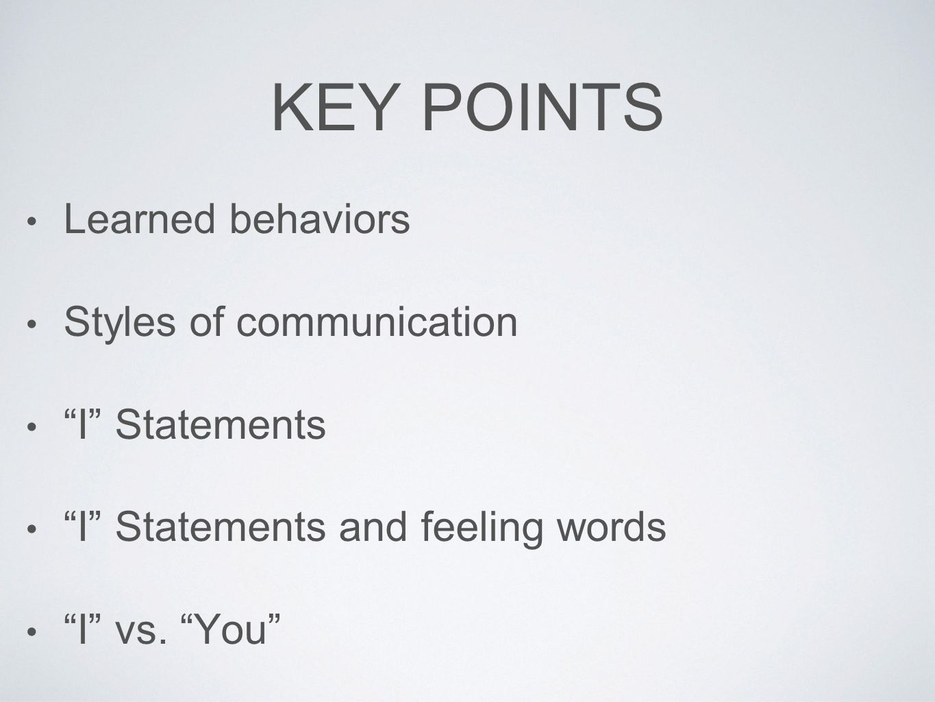 KEY POINTS Learned behaviors Styles of communication I Statements I Statements and feeling words I vs.