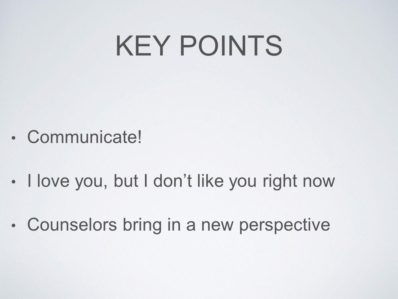 KEY POINTS Communicate.