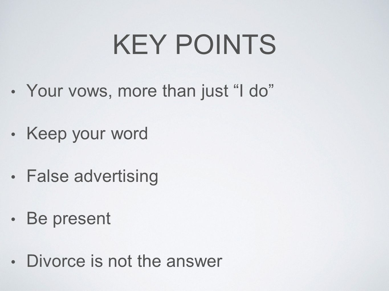 KEY POINTS Your vows, more than just I do Keep your word False advertising Be present Divorce is not the answer