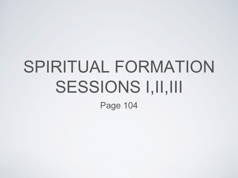 SPIRITUAL FORMATION SESSIONS I,II,III Page 104