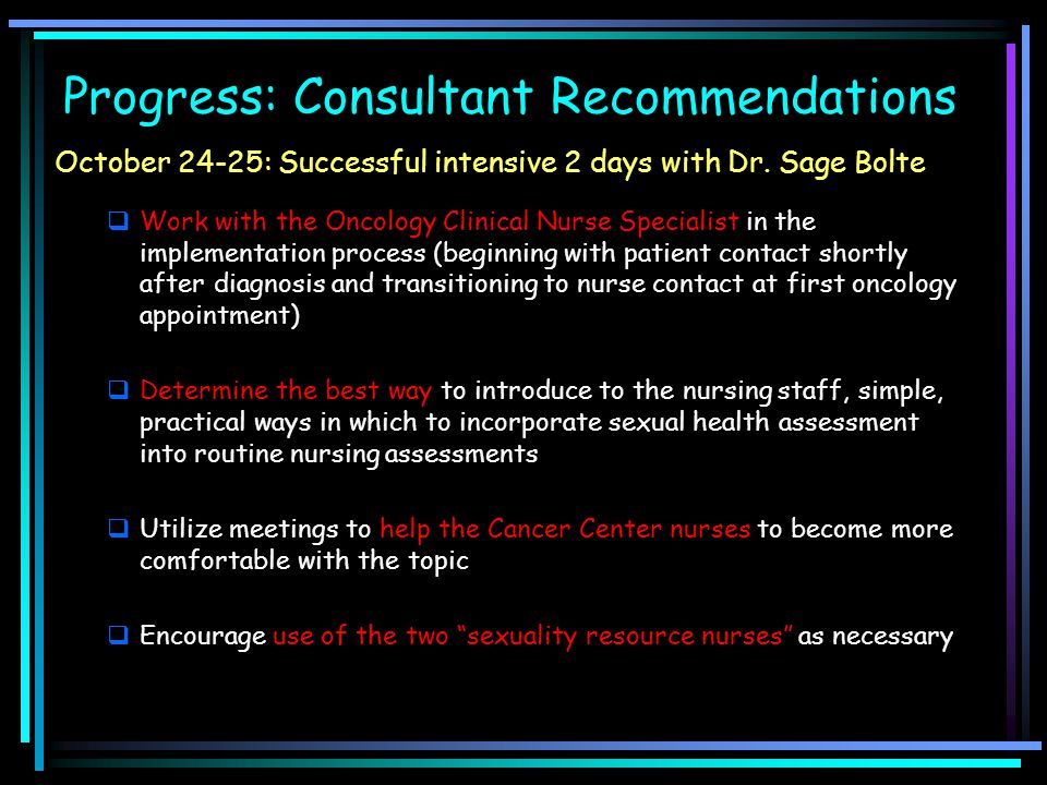 Progress: Consultant Recommendations October 24-25: Successful intensive 2 days with Dr. Sage Bolte  Work with the Oncology Clinical Nurse Specialist