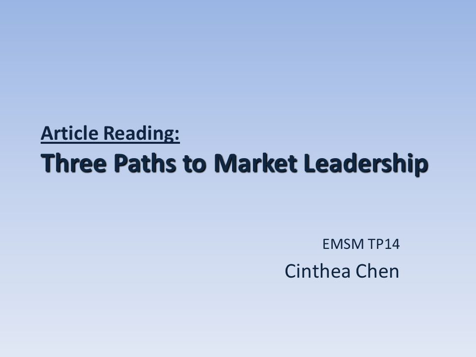 Three Paths to Market Leadership Article Reading: Three Paths to Market Leadership EMSM TP14 Cinthea Chen