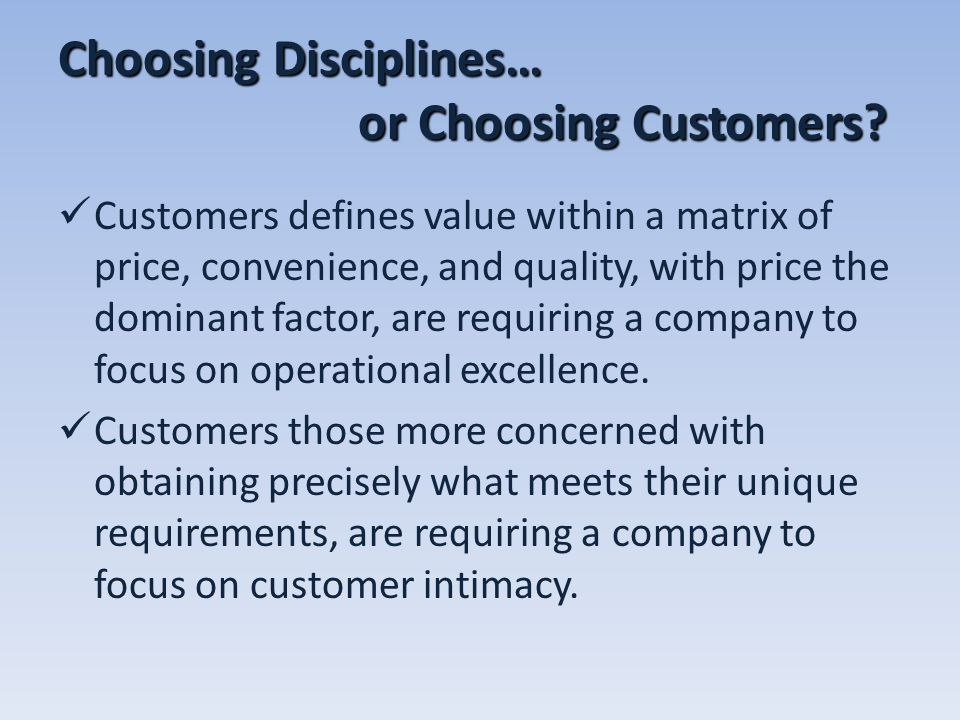 Choosing Disciplines… or Choosing Customers? Customers defines value within a matrix of price, convenience, and quality, with price the dominant facto